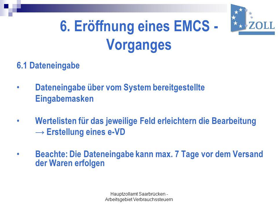 Hauptzollamt Saarbrücken - Arbeitsgebiet Verbrauchssteuern 6. Eröffnung eines EMCS - Vorganges 6.1 Dateneingabe Dateneingabe über vom System bereitges