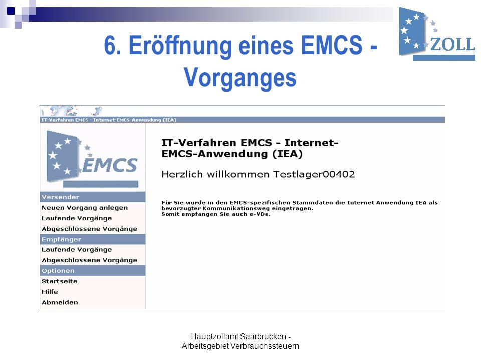 Hauptzollamt Saarbrücken - Arbeitsgebiet Verbrauchssteuern 6. Eröffnung eines EMCS - Vorganges