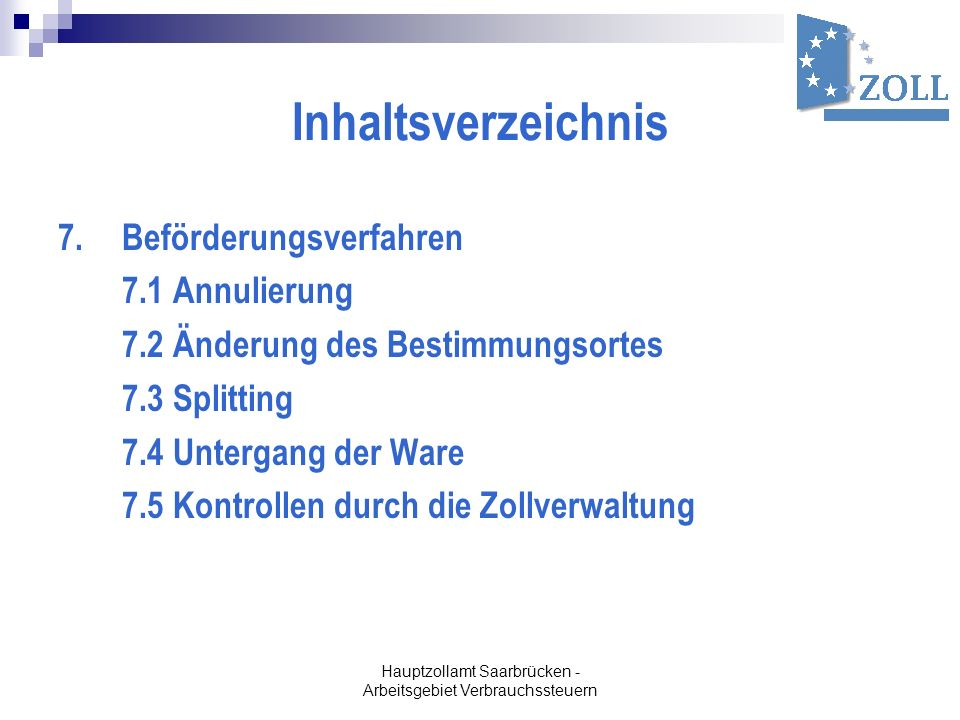 Hauptzollamt Saarbrücken - Arbeitsgebiet Verbrauchssteuern Inhaltsverzeichnis 7. Beförderungsverfahren 7.1 Annulierung 7.2 Änderung des Bestimmungsort
