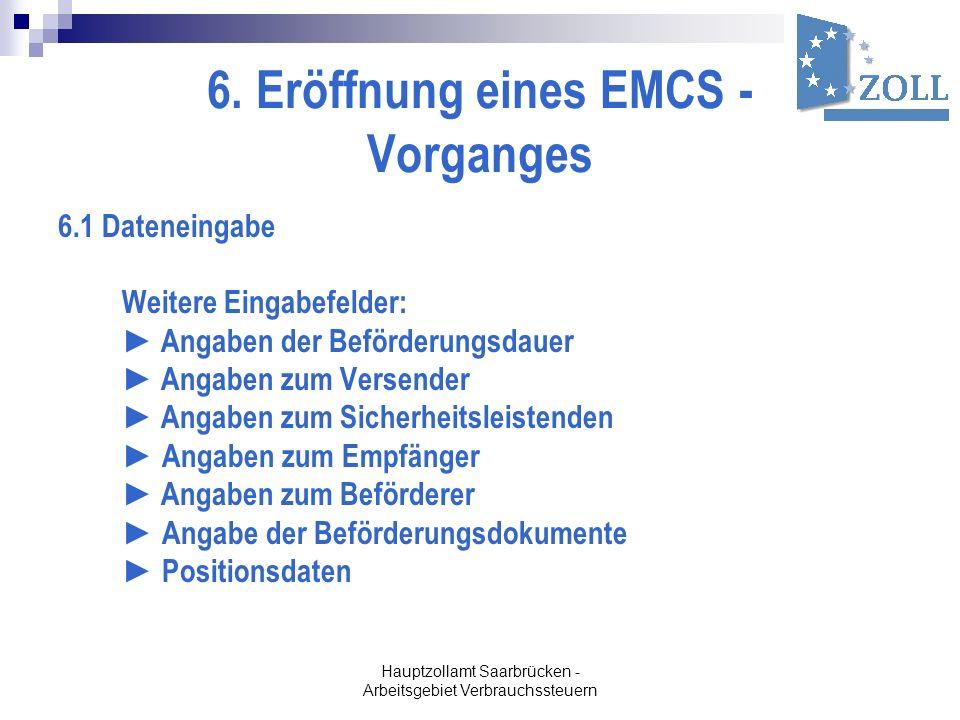 Hauptzollamt Saarbrücken - Arbeitsgebiet Verbrauchssteuern 6. Eröffnung eines EMCS - Vorganges 6.1 Dateneingabe Weitere Eingabefelder: Angaben der Bef