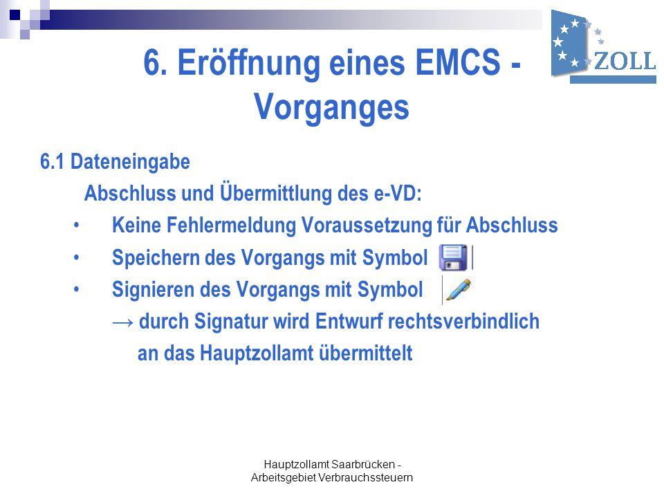 6. Eröffnung eines EMCS - Vorganges 6.1 Dateneingabe Abschluss und Übermittlung des e-VD: Keine Fehlermeldung Voraussetzung für Abschluss Speichern de