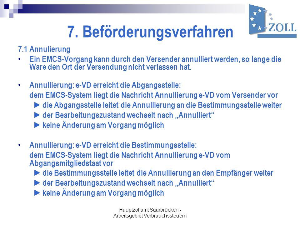 Hauptzollamt Saarbrücken - Arbeitsgebiet Verbrauchssteuern 7. Beförderungsverfahren 7.1 Annulierung Ein EMCS-Vorgang kann durch den Versender annullie
