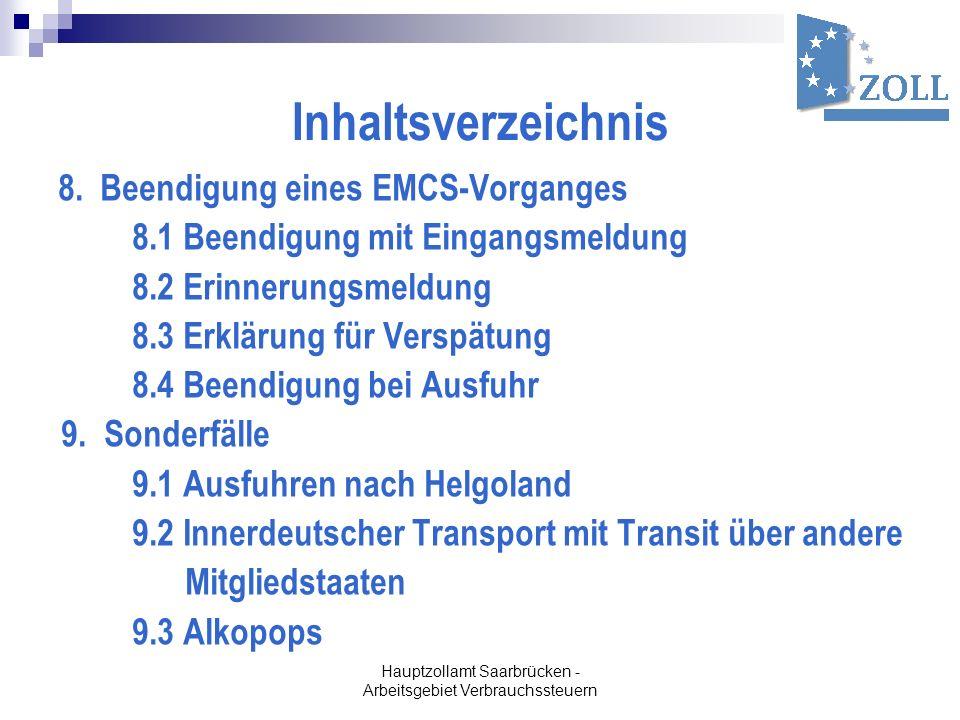 Hauptzollamt Saarbrücken - Arbeitsgebiet Verbrauchssteuern Inhaltsverzeichnis 8.Beendigung eines EMCS-Vorganges 8.1 Beendigung mit Eingangsmeldung 8.2