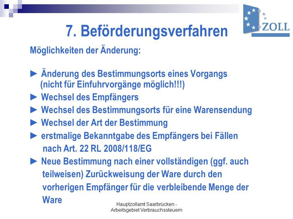 Hauptzollamt Saarbrücken - Arbeitsgebiet Verbrauchssteuern 7. Beförderungsverfahren Möglichkeiten der Änderung: Änderung des Bestimmungsorts eines Vor