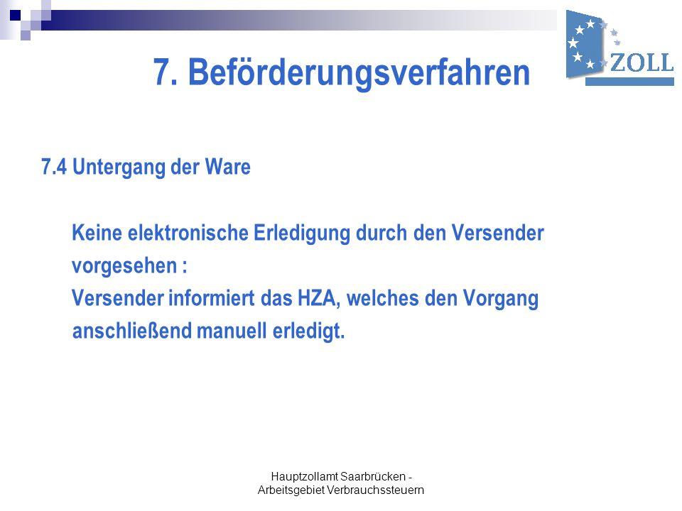 Hauptzollamt Saarbrücken - Arbeitsgebiet Verbrauchssteuern 7. Beförderungsverfahren 7.4 Untergang der Ware Keine elektronische Erledigung durch den Ve