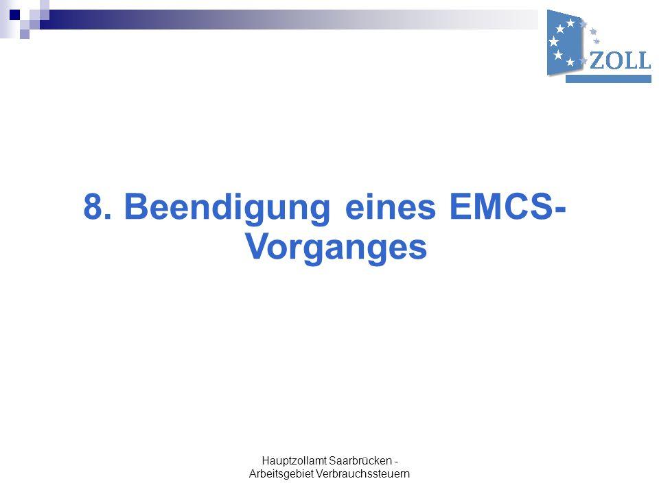 Hauptzollamt Saarbrücken - Arbeitsgebiet Verbrauchssteuern 8. Beendigung eines EMCS- Vorganges