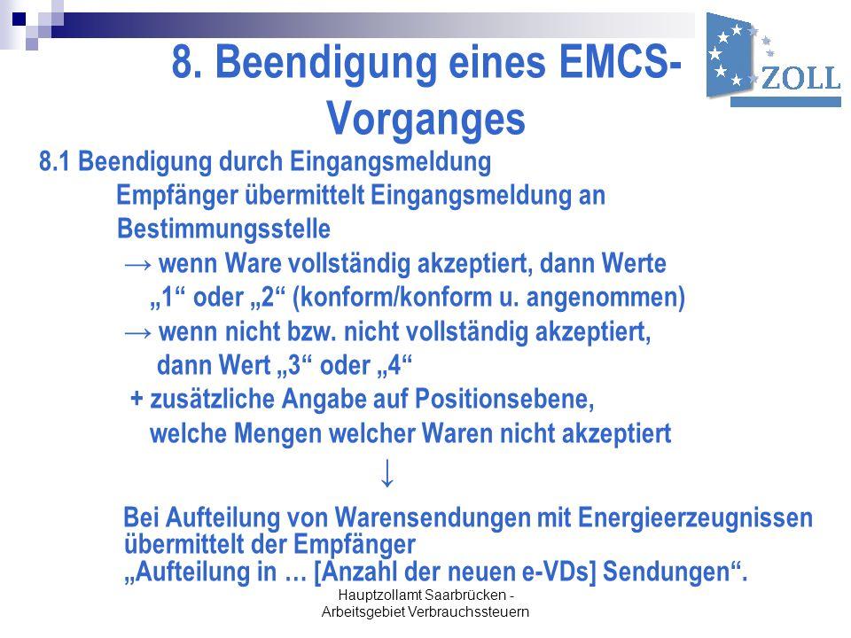 Hauptzollamt Saarbrücken - Arbeitsgebiet Verbrauchssteuern 8. Beendigung eines EMCS- Vorganges 8.1 Beendigung durch Eingangsmeldung Empfänger übermitt