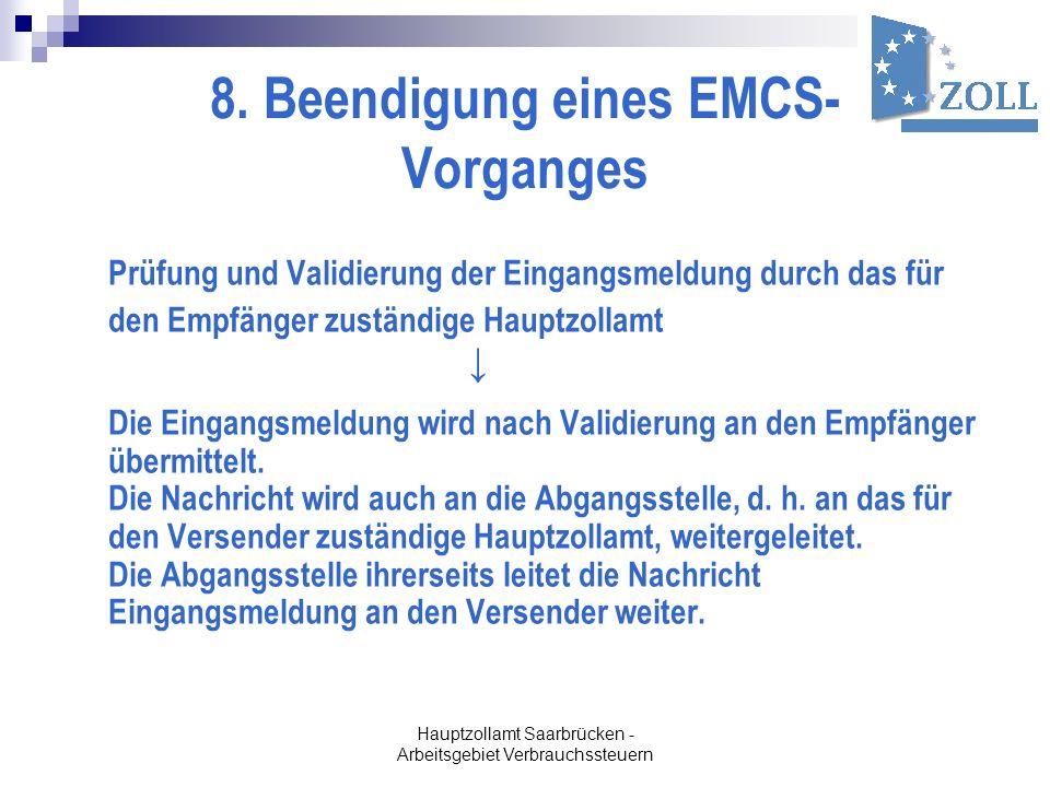 Hauptzollamt Saarbrücken - Arbeitsgebiet Verbrauchssteuern 8. Beendigung eines EMCS- Vorganges Prüfung und Validierung der Eingangsmeldung durch das f