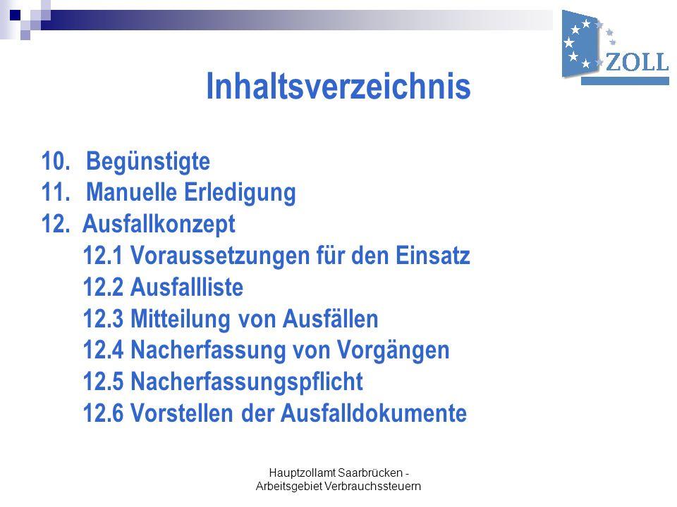 Hauptzollamt Saarbrücken - Arbeitsgebiet Verbrauchssteuern Inhaltsverzeichnis 10.Begünstigte 11.Manuelle Erledigung 12. Ausfallkonzept 12.1 Voraussetz