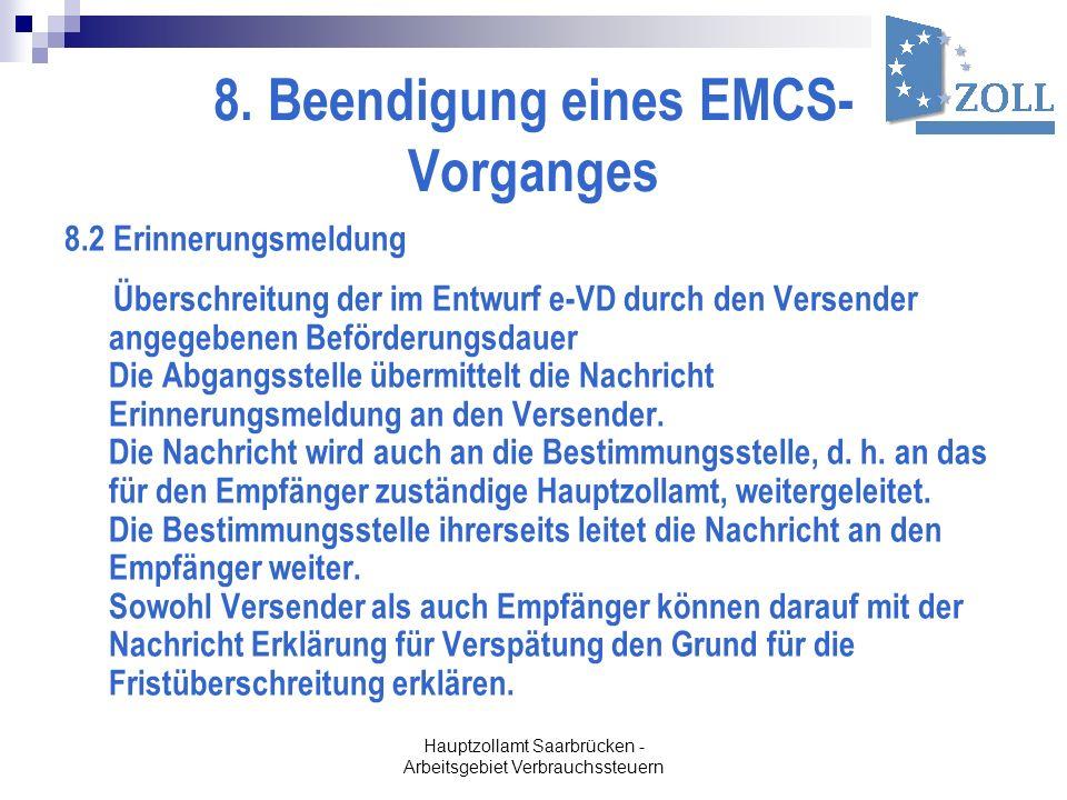 Hauptzollamt Saarbrücken - Arbeitsgebiet Verbrauchssteuern 8. Beendigung eines EMCS- Vorganges 8.2 Erinnerungsmeldung Überschreitung der im Entwurf e-