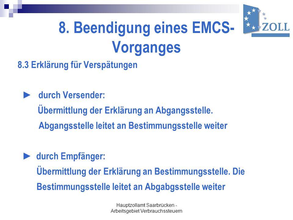 Hauptzollamt Saarbrücken - Arbeitsgebiet Verbrauchssteuern 8. Beendigung eines EMCS- Vorganges 8.3 Erklärung für Verspätungen durch Versender: Übermit