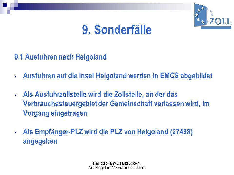 Hauptzollamt Saarbrücken - Arbeitsgebiet Verbrauchssteuern 9. Sonderfälle 9.1 Ausfuhren nach Helgoland Ausfuhren auf die Insel Helgoland werden in EMC
