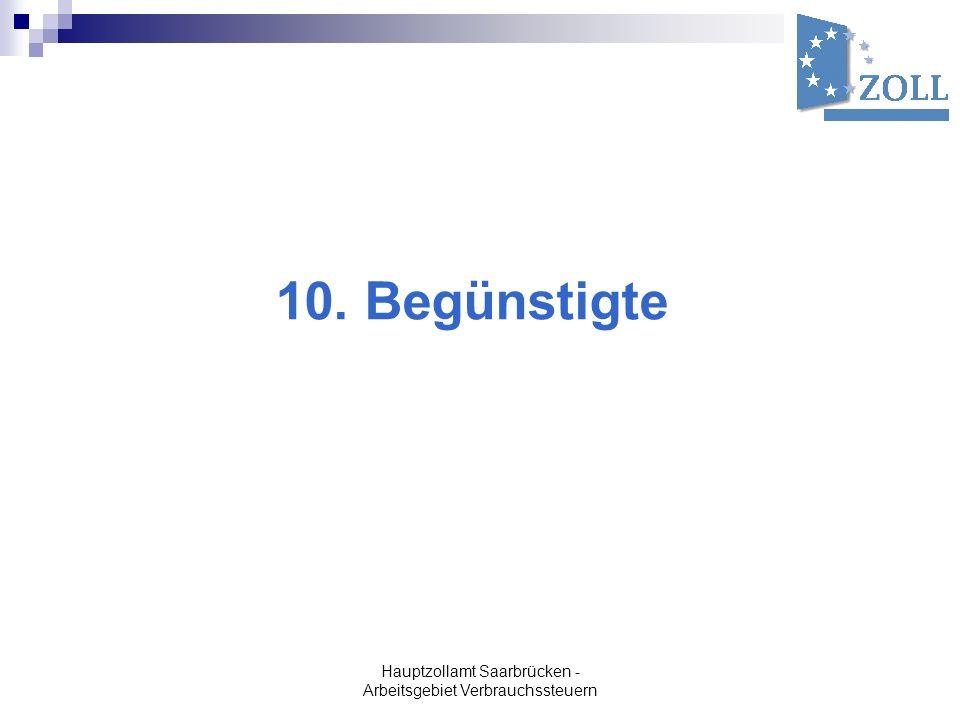 Hauptzollamt Saarbrücken - Arbeitsgebiet Verbrauchssteuern 10. Begünstigte