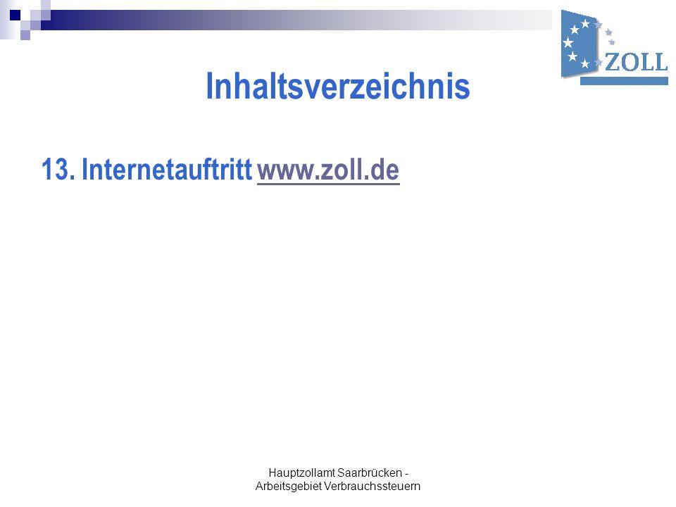 Hauptzollamt Saarbrücken - Arbeitsgebiet Verbrauchssteuern Inhaltsverzeichnis 13. Internetauftritt www.zoll.dewww.zoll.de