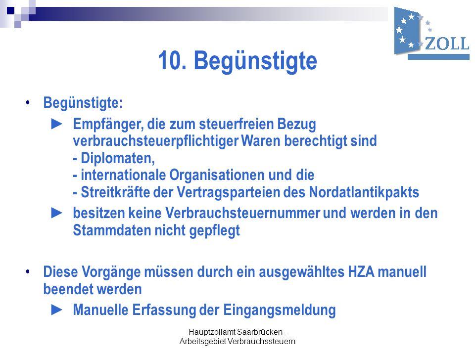 Hauptzollamt Saarbrücken - Arbeitsgebiet Verbrauchssteuern 10. Begünstigte Begünstigte: Empfänger, die zum steuerfreien Bezug verbrauchsteuerpflichtig