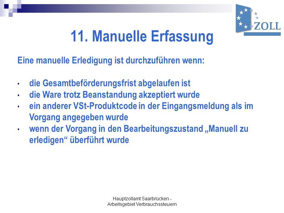 Hauptzollamt Saarbrücken - Arbeitsgebiet Verbrauchssteuern 11. Manuelle Erfassung Eine manuelle Erledigung ist durchzuführen wenn: die Gesamtbeförderu