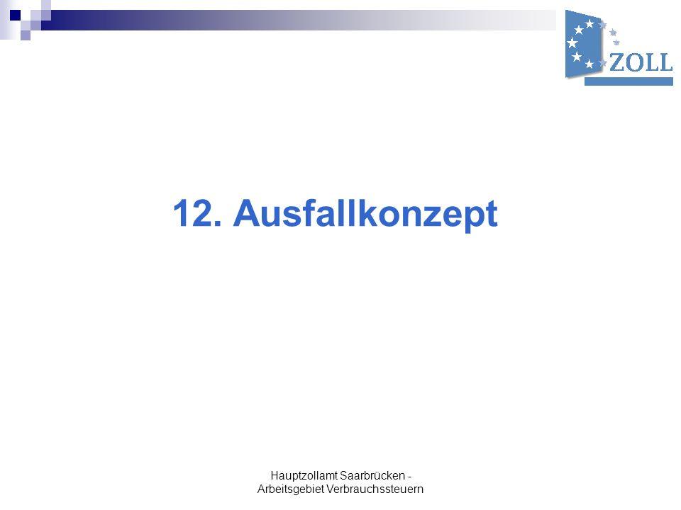 Hauptzollamt Saarbrücken - Arbeitsgebiet Verbrauchssteuern 12. Ausfallkonzept