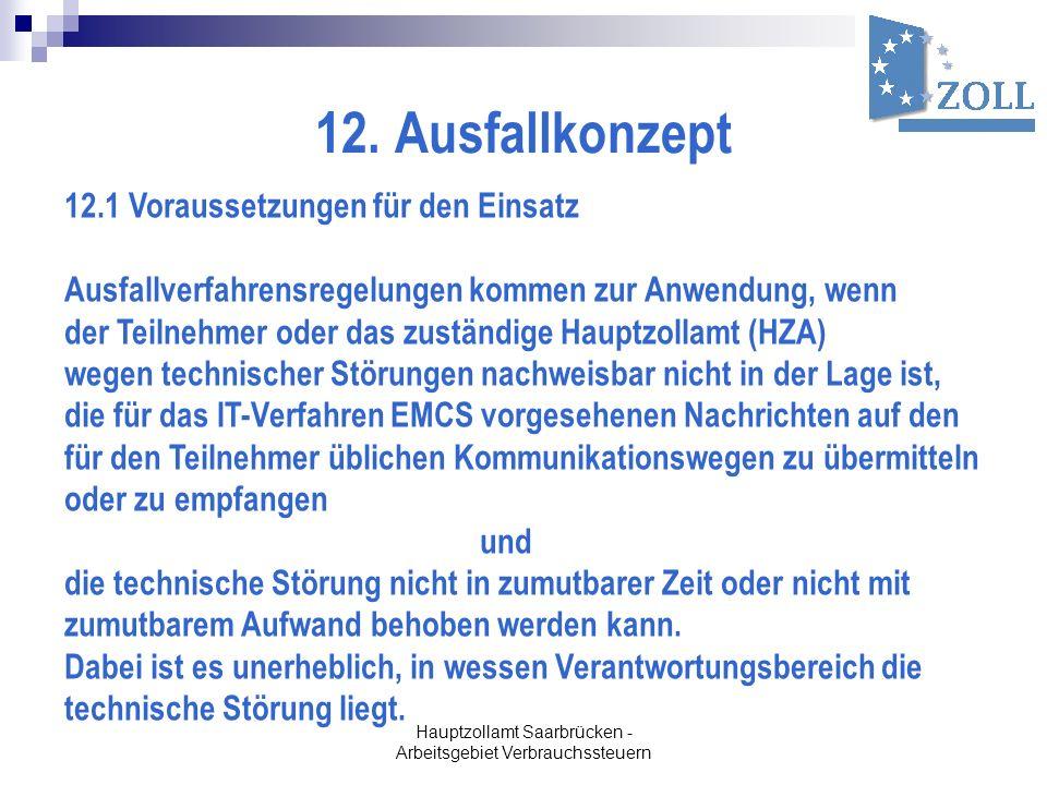 Hauptzollamt Saarbrücken - Arbeitsgebiet Verbrauchssteuern 12. Ausfallkonzept 12.1 Voraussetzungen für den Einsatz Ausfallverfahrensregelungen kommen
