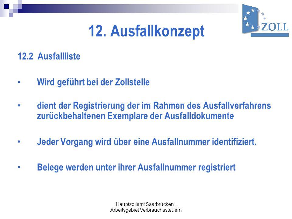 Hauptzollamt Saarbrücken - Arbeitsgebiet Verbrauchssteuern 12. Ausfallkonzept 12.2 Ausfallliste Wird geführt bei der Zollstelle dient der Registrierun