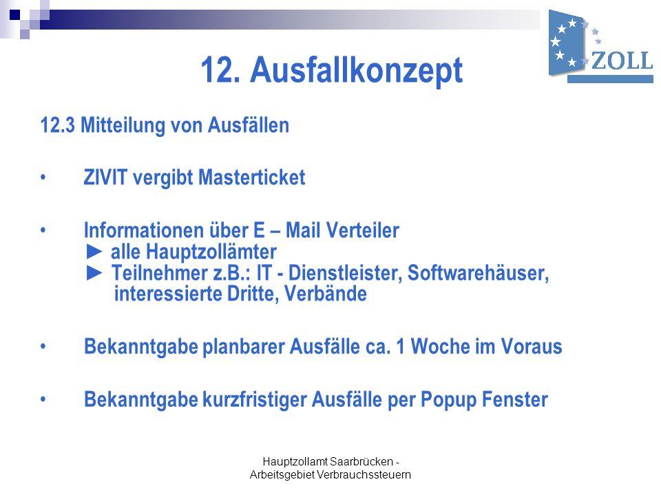 Hauptzollamt Saarbrücken - Arbeitsgebiet Verbrauchssteuern 12. Ausfallkonzept 12.3 Mitteilung von Ausfällen ZIVIT vergibt Masterticket Informationen ü