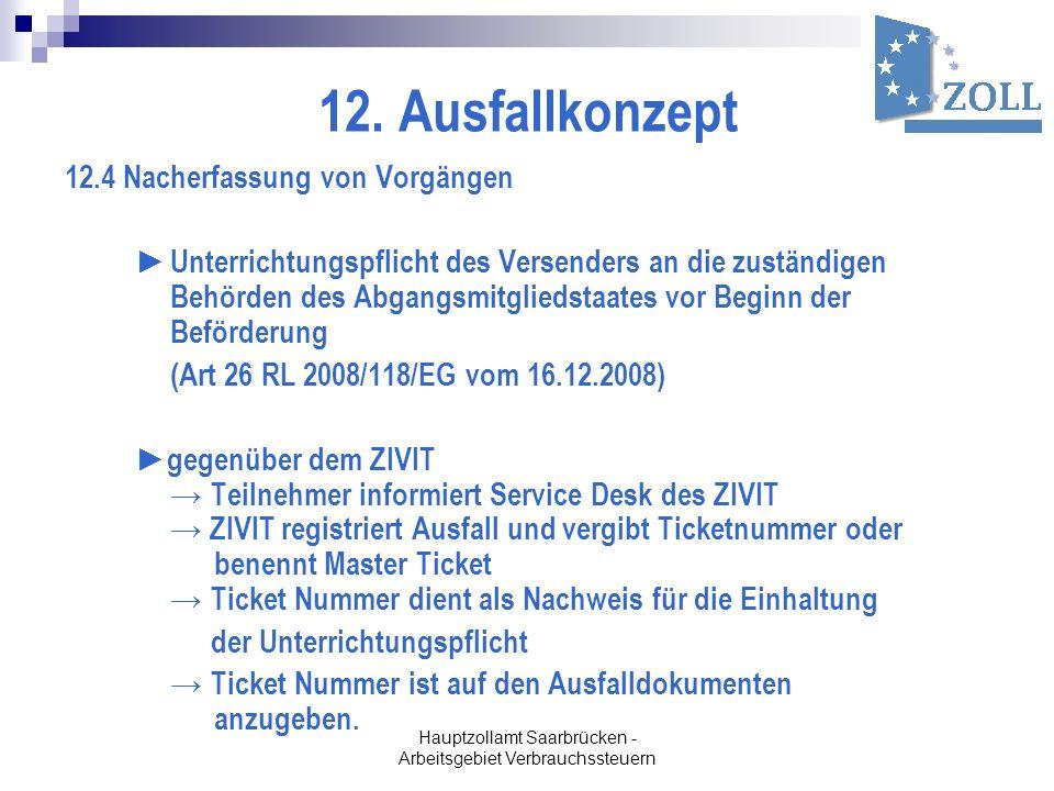 Hauptzollamt Saarbrücken - Arbeitsgebiet Verbrauchssteuern 12. Ausfallkonzept 12.4 Nacherfassung von Vorgängen Unterrichtungspflicht des Versenders an