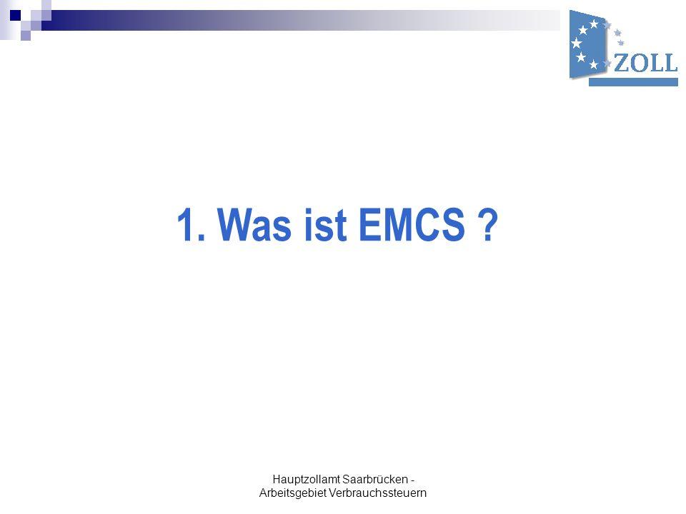 Hauptzollamt Saarbrücken - Arbeitsgebiet Verbrauchssteuern 1. Was ist EMCS ?
