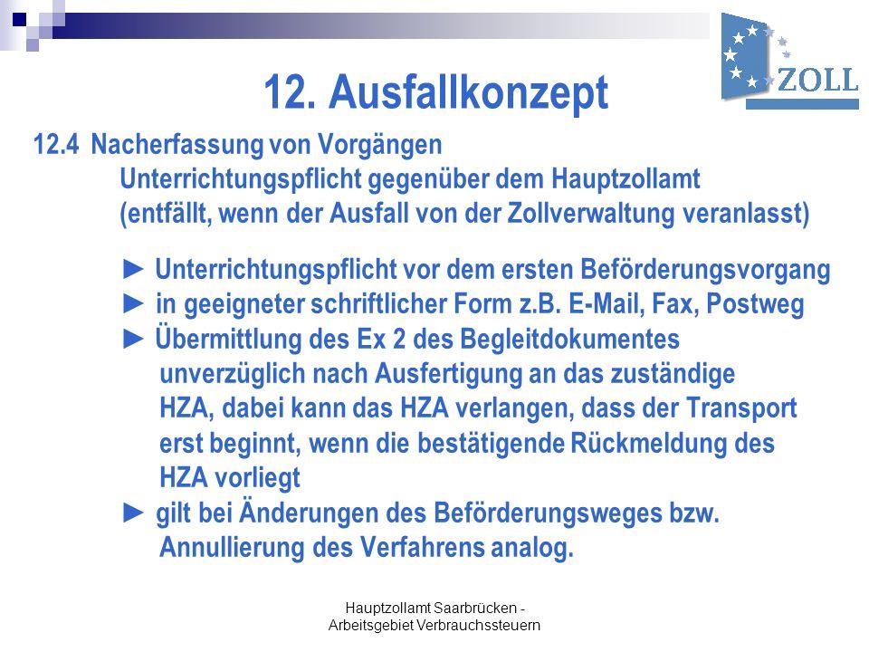 Hauptzollamt Saarbrücken - Arbeitsgebiet Verbrauchssteuern 12. Ausfallkonzept 12.4 Nacherfassung von Vorgängen Unterrichtungspflicht gegenüber dem Hau