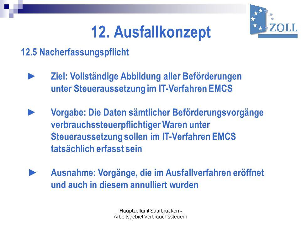 Hauptzollamt Saarbrücken - Arbeitsgebiet Verbrauchssteuern 12. Ausfallkonzept 12.5 Nacherfassungspflicht Ziel: Vollständige Abbildung aller Beförderun