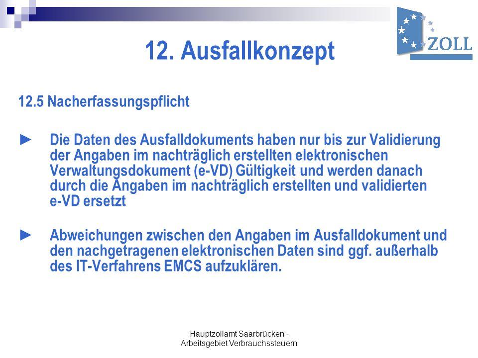 Hauptzollamt Saarbrücken - Arbeitsgebiet Verbrauchssteuern 12. Ausfallkonzept 12.5 Nacherfassungspflicht Die Daten des Ausfalldokuments haben nur bis