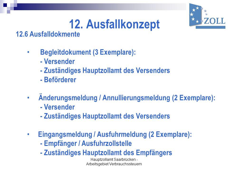 Hauptzollamt Saarbrücken - Arbeitsgebiet Verbrauchssteuern 12. Ausfallkonzept 12.6 Ausfalldokmente Begleitdokument (3 Exemplare): - Versender - Zustän