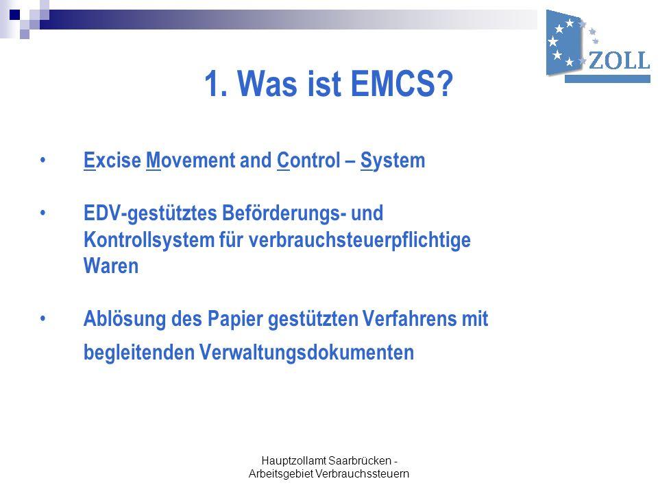 Hauptzollamt Saarbrücken - Arbeitsgebiet Verbrauchssteuern 1. Was ist EMCS? Excise Movement and Control – System EDV-gestütztes Beförderungs- und Kont