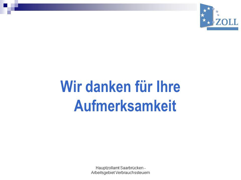 Hauptzollamt Saarbrücken - Arbeitsgebiet Verbrauchssteuern Wir danken für Ihre Aufmerksamkeit