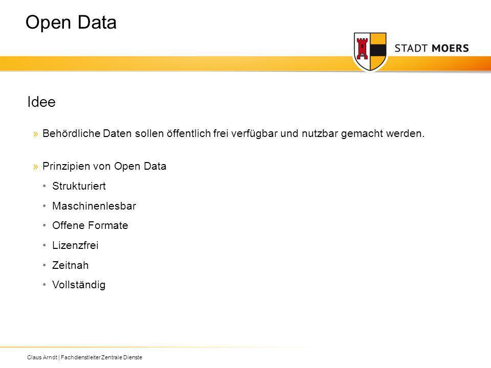 Claus Arndt | Fachdienstleiter Zentrale Dienste Idee »Behördliche Daten sollen öffentlich frei verfügbar und nutzbar gemacht werden. »Prinzipien von O