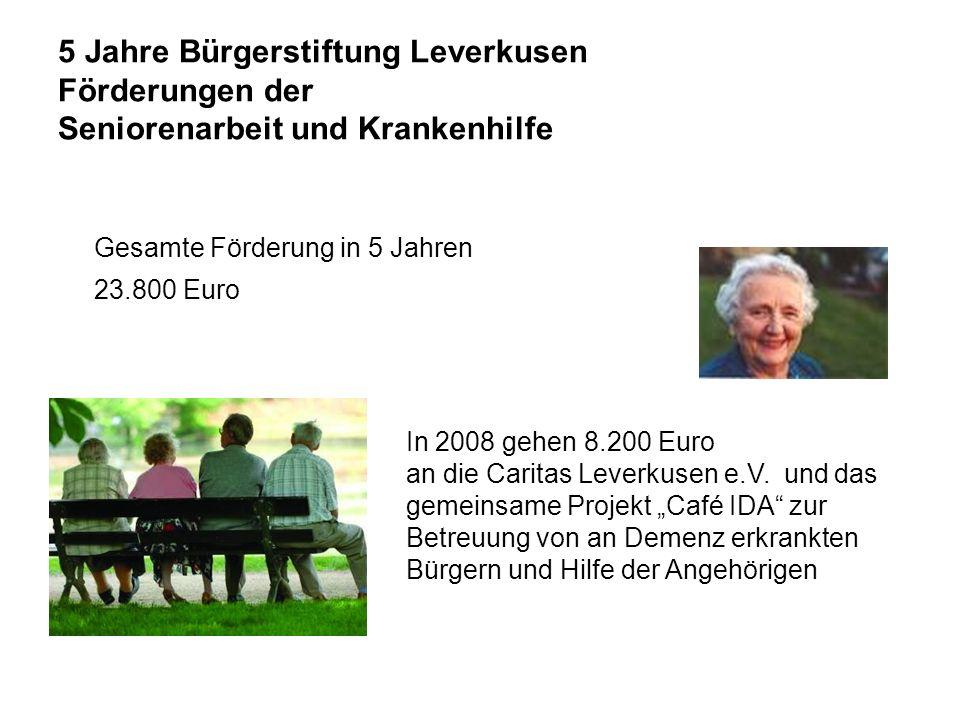5 Jahre Bürgerstiftung Leverkusen Förderungen der Seniorenarbeit und Krankenhilfe In 2008 gehen 8.200 Euro an die Caritas Leverkusen e.V.