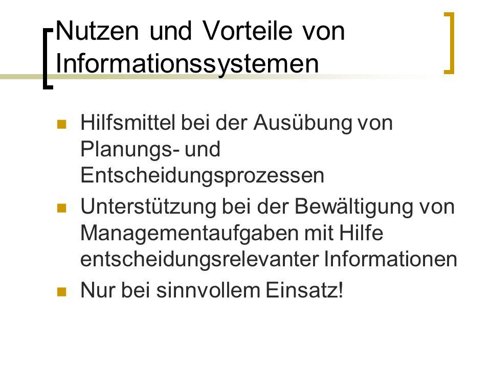 Nutzen und Vorteile von Informationssystemen Hilfsmittel bei der Ausübung von Planungs- und Entscheidungsprozessen Unterstützung bei der Bewältigung v