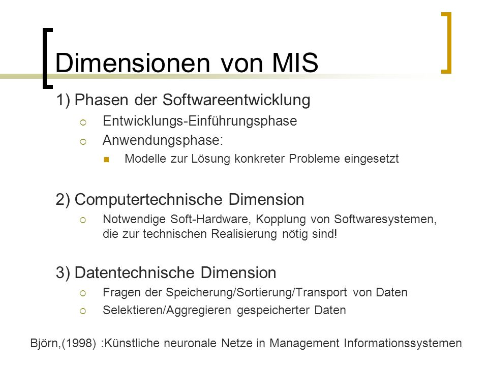 Dimensionen von MIS 1) Phasen der Softwareentwicklung Entwicklungs-Einführungsphase Anwendungsphase: Modelle zur Lösung konkreter Probleme eingesetzt