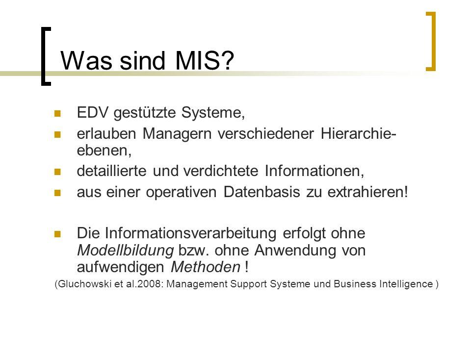 Abgrenzung zu DSS/EIS EIS (Executive Information Systems): Dialog- datenorientierte Informationssysteme mit ausgeprägten Kommunikationselementen, die dem Management, entscheidungsrelevante interne/externe Infos, mittels intuitiv bedienbarer/individuell anpassbarer Benutzeroberflächen zur Verfügung stellen Im Gegensatz zu DSS: EIS methodenarm Initiierung/Überwachung von Entscheidungsprozessen (Gluchowski et al.2008: Management Support Systeme und Business Intelligence )
