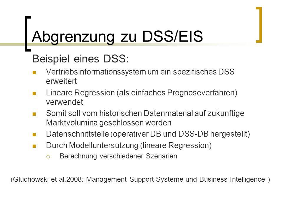 Abgrenzung zu DSS/EIS Beispiel eines DSS: Vertriebsinformationssystem um ein spezifisches DSS erweitert Lineare Regression (als einfaches Prognoseverf