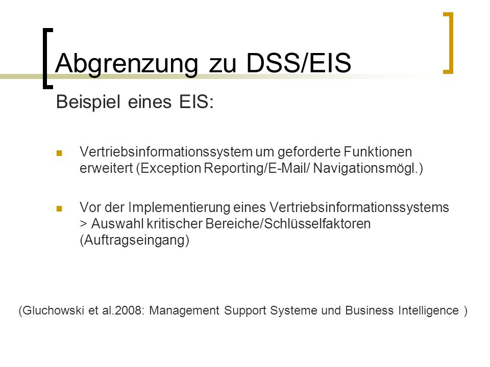 Abgrenzung zu DSS/EIS Beispiel eines EIS: Vertriebsinformationssystem um geforderte Funktionen erweitert (Exception Reporting/E-Mail/ Navigationsmögl.
