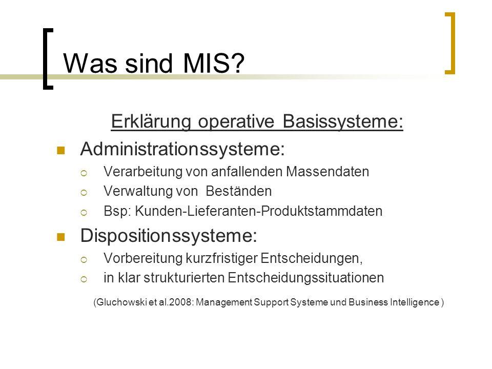 Was sind MIS? Erklärung operative Basissysteme: Administrationssysteme: Verarbeitung von anfallenden Massendaten Verwaltung von Beständen Bsp: Kunden-