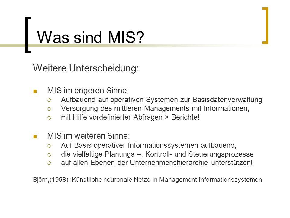 Was sind MIS? Weitere Unterscheidung: MIS im engeren Sinne: Aufbauend auf operativen Systemen zur Basisdatenverwaltung Versorgung des mittleren Manage