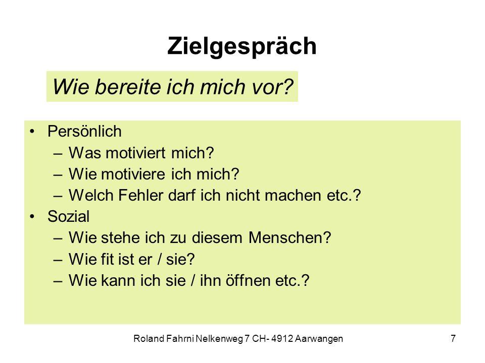 Roland Fahrni Nelkenweg 7 CH- 4912 Aarwangen7 Zielgespräch Persönlich –Was motiviert mich.