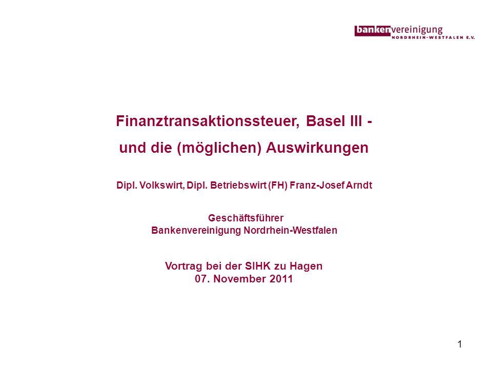 1 Finanztransaktionssteuer, Basel III - und die (möglichen) Auswirkungen Dipl. Volkswirt, Dipl. Betriebswirt (FH) Franz-Josef Arndt Geschäftsführer Ba