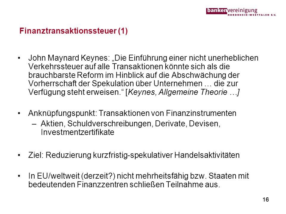 16 Finanztransaktionssteuer (1) John Maynard Keynes: Die Einführung einer nicht unerheblichen Verkehrssteuer auf alle Transaktionen könnte sich als di