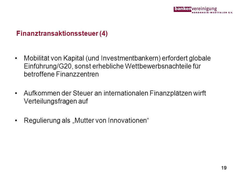 19 Finanztransaktionssteuer (4) Mobilität von Kapital (und Investmentbankern) erfordert globale Einführung/G20, sonst erhebliche Wettbewerbsnachteile
