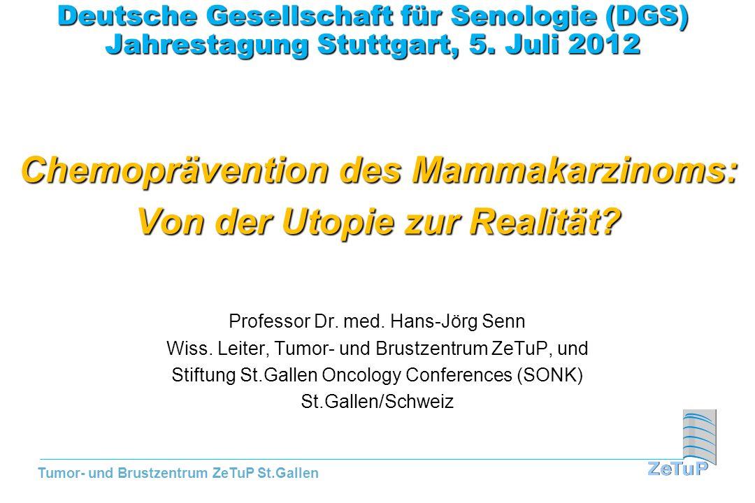 Tumor- und Brustzentrum ZeTuP St.Gallen Deutsche Gesellschaft für Senologie (DGS) Jahrestagung Stuttgart, 5. Juli 2012 Chemoprävention des Mammakarzin