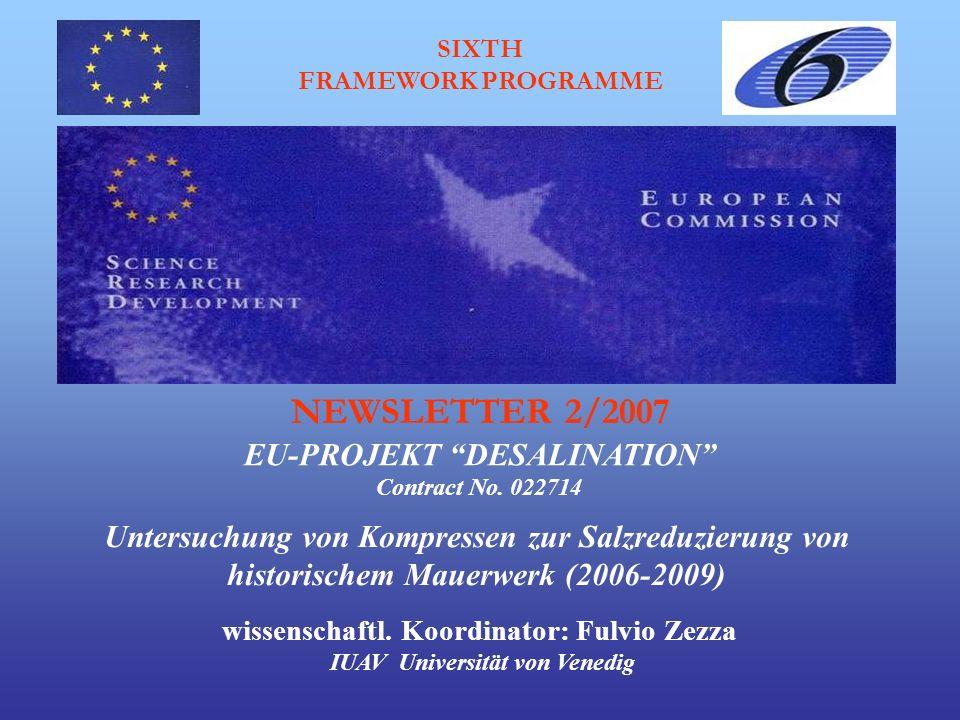 SIXTH FRAMEWORK PROGRAMME Untersuchung von Kompressen zur Salzreduzierung von historischem Mauerwerk (2006-2009) EU-PROJEKT DESALINATION NEWSLETTER 2/2007 Contract No.