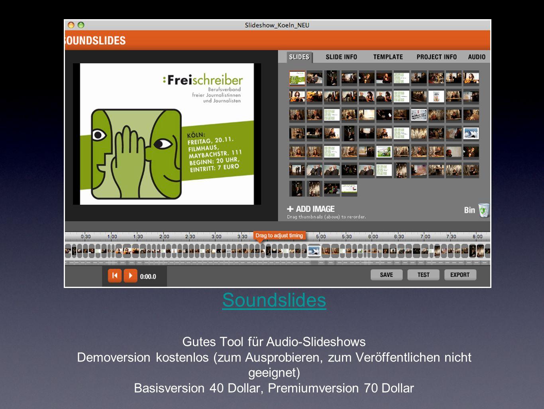 Soundslides Soundslides Gutes Tool für Audio-Slideshows Demoversion kostenlos (zum Ausprobieren, zum Veröffentlichen nicht geeignet) Basisversion 40 Dollar, Premiumversion 70 Dollar