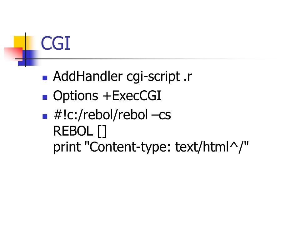 CGI AddHandler cgi-script.r Options +ExecCGI #!c:/rebol/rebol –cs REBOL [] print Content-type: text/html^/