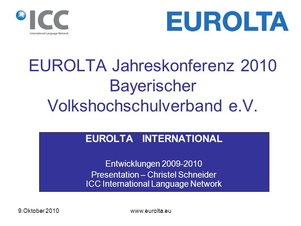 9.Oktober 2010 www.eurolta.eu EUROLTA INTERNATIONAL Entwicklungen 2009-2010 Presentation – Christel Schneider ICC International Language Network EUROL